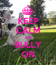 KEEP CALM and BULLY ON - Personalised Poster large
