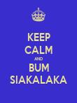 KEEP CALM AND BUM SIAKALAKA - Personalised Poster large
