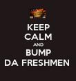 KEEP CALM AND BUMP DA FRESHMEN  - Personalised Poster large