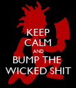 KEEP CALM AND BUMP THE  WICKED SHIT - Personalised Poster large