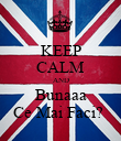 KEEP CALM AND Bunaaa Ce Mai Faci?  - Personalised Poster large