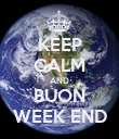 KEEP CALM AND BUON WEEK END - Personalised Poster large
