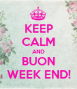 KEEP CALM AND BUON WEEK END! - Personalised Poster large