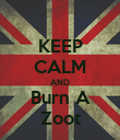 KEEP CALM AND Burn A Zoot - Personalised Poster large