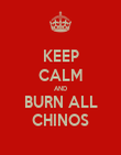 KEEP CALM AND BURN ALL CHINOS - Personalised Poster large