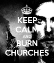 KEEP CALM AND BURN CHURCHES - Personalised Poster large