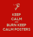 KEEP CALM AND BURN KEEP CALM POSTERS - Personalised Poster large