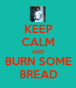 KEEP CALM AND BURN SOME BREAD - Personalised Poster large