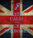 KEEP CALM AND BURN THE BOOKS - Personalised Poster large