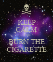 KEEP CALM AND BURN THE CIGARETTE - Personalised Poster large