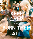 KEEP CALM AND BURN THEM ALL - Personalised Poster large