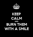 KEEP CALM AND BURN THEM WITH A SMILE - Personalised Poster large