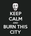 KEEP CALM AND BURN THIS CITY - Personalised Poster large