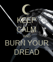 KEEP CALM AND BURN YOUR DREAD - Personalised Poster large