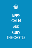 KEEP CALM AND BURY THE CASTLE - Personalised Poster large