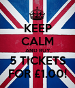 KEEP CALM AND BUY 5 TICKETS FOR £1.00! - Personalised Poster large
