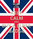 KEEP CALM AND BUY A BLRSC BADGE - Personalised Poster large