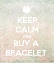 KEEP CALM AND BUY A  BRACELET  - Personalised Poster large