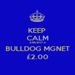 KEEP  CALM AND BUY A BULLDOG MGNET £2.00 - Personalised Poster small