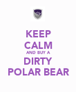 KEEP CALM AND BUY A DIRTY POLAR BEAR - Personalised Poster large