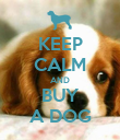 KEEP CALM AND BUY A DOG - Personalised Poster large