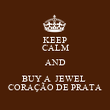 KEEP CALM AND BUY A  JEWEL  CORAÇÃO DE PRATA - Personalised Poster large