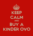 KEEP CALM AND BUY A KINDER OVO - Personalised Poster large