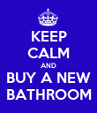 KEEP CALM AND BUY A NEW BATHROOM - Personalised Poster large