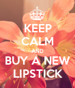 KEEP CALM AND BUY A NEW LIPSTICK - Personalised Poster large