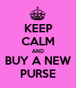 KEEP CALM AND BUY A NEW PURSE - Personalised Poster large