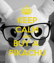KEEP CALM AND BUY A  PIKACHU - Personalised Poster large