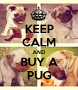 KEEP CALM AND BUY A PUG - Personalised Poster large