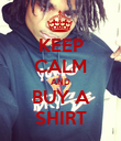 KEEP CALM AND BUY A SHIRT - Personalised Poster large