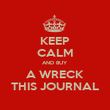 KEEP CALM AND BUY A WRECK THIS JOURNAL - Personalised Poster large