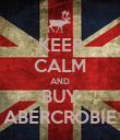 KEEP CALM AND BUY ABERCROBIE - Personalised Poster large