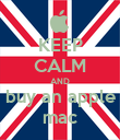 KEEP CALM AND buy an apple mac - Personalised Poster large