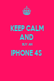 KEEP CALM AND  BUY AN IPHONE 4S   - Personalised Poster large