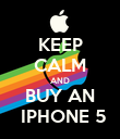 KEEP CALM AND BUY AN  IPHONE 5 - Personalised Poster large