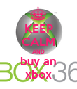 KEEP CALM AND buy an xbox - Personalised Poster large