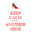 KEEP CALM AND BUY ANOTHER SHOE - Personalised Poster large