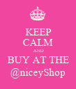 KEEP CALM AND BUY AT THE @niceyShop - Personalised Poster large