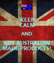 KEEP CALM AND BUY AUSTRALIAN MADE PRODUCTS! - Personalised Poster large