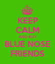 KEEP CALM AND BUY BLUE NOSE FRIENDS - Personalised Poster large