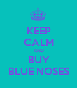 KEEP CALM AND BUY BLUE NOSES - Personalised Poster large