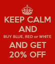 KEEP CALM AND BUY BLUE, RED or WHITE AND GET 20% OFF - Personalised Poster large