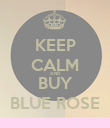 KEEP CALM AND BUY BLUE ROSE - Personalised Poster large