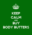KEEP CALM AND BUY BODY BUTTERS - Personalised Poster large