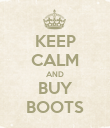 KEEP CALM AND BUY BOOTS - Personalised Poster large