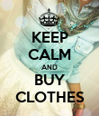 KEEP CALM AND BUY CLOTHES - Personalised Poster large