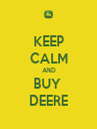 KEEP CALM AND BUY  DEERE - Personalised Poster large